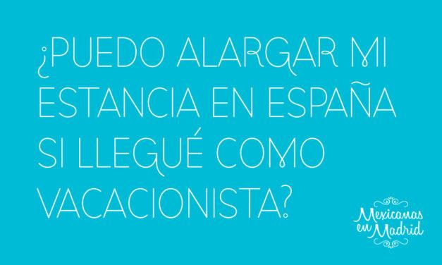 ¿PUEDO ALARGAR MI ESTANCIA EN ESPAÑA SI LLEGUÉ COMO VACACIONISTA?