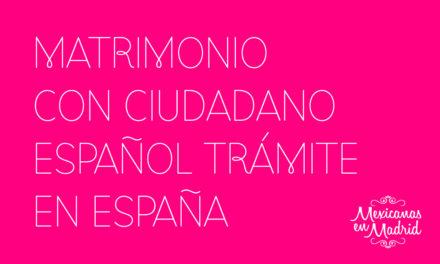 MATRIMONIO CON CIUDADANO ESPAÑOL TRAMITADO EN ESPAÑA