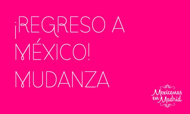 ¿REGRESO A MÉXICO? ¡MUDANZA!