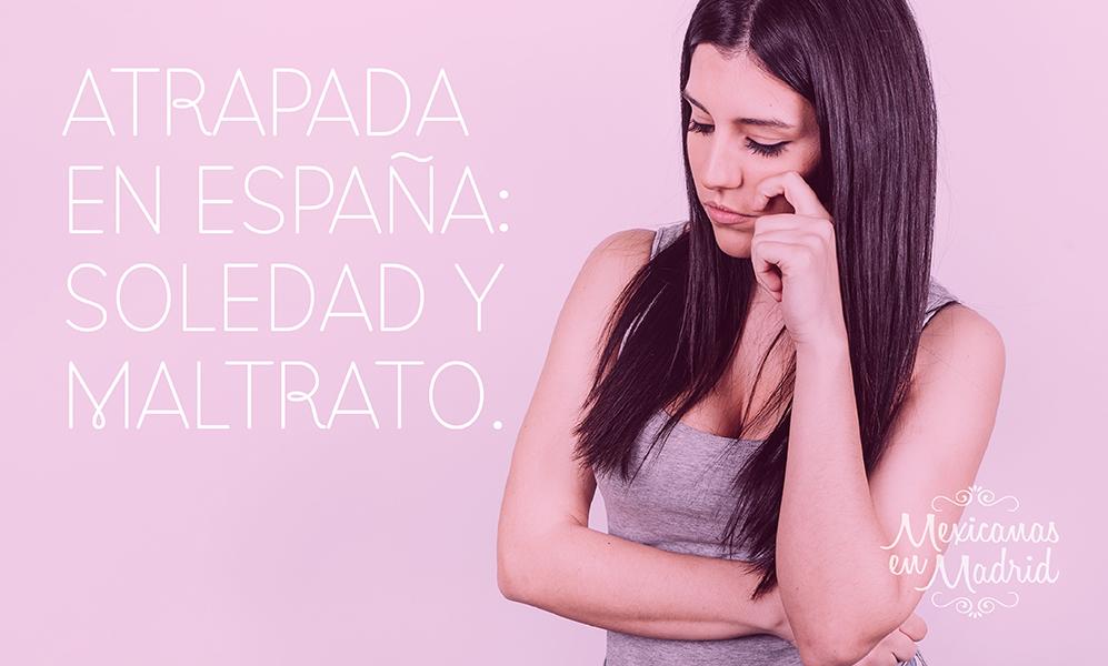 Atrapada en España: Soledad y Maltrato.